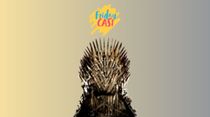 fridaycast #81 game of thrones o final